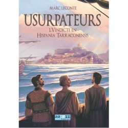 Usurpateurs - T1 - Vindicte en Hispania Tarraconensis - Marc Leconte